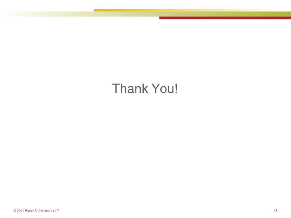 © 2014 Baker & McKenzie LLP Thank You! 45