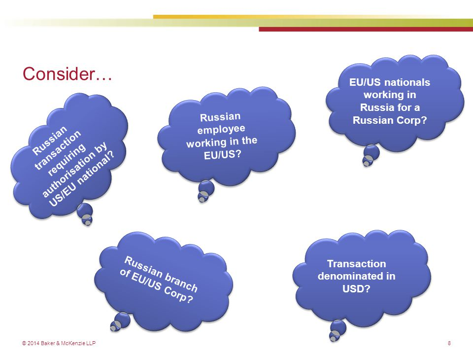 © 2014 Baker & McKenzie LLP Consider… 8 EU/US nationals working in Russia for a Russian Corp? Russian transaction requiring authorisation by US/EU nat