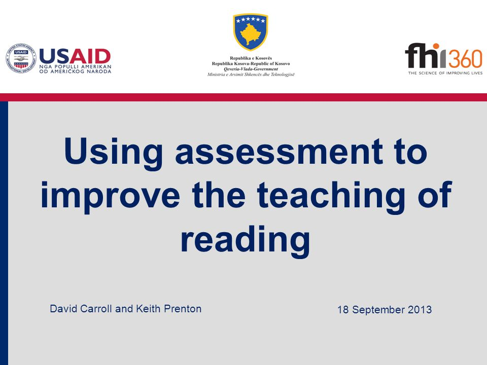 Using assessment to improve the teaching of reading 18 September 2013 David Carroll and Keith Prenton
