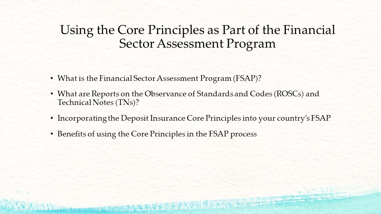 Using the Core Principles as Part of the Financial Sector Assessment Program What is the Financial Sector Assessment Program (FSAP).