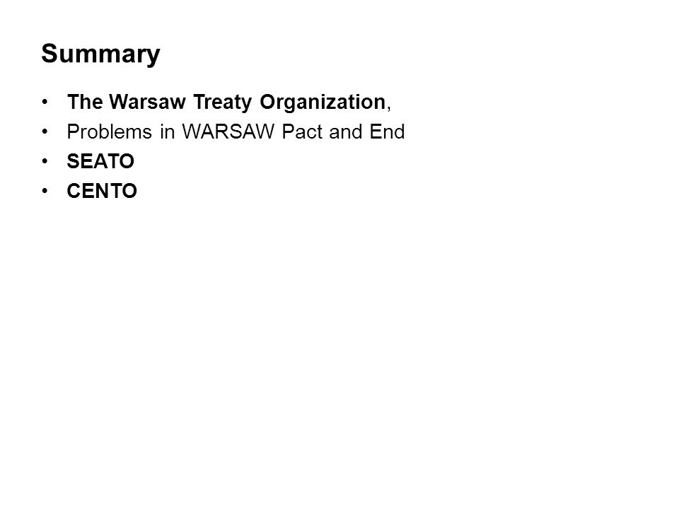 Summary The Warsaw Treaty Organization, Problems in WARSAW Pact and End SEATO CENTO