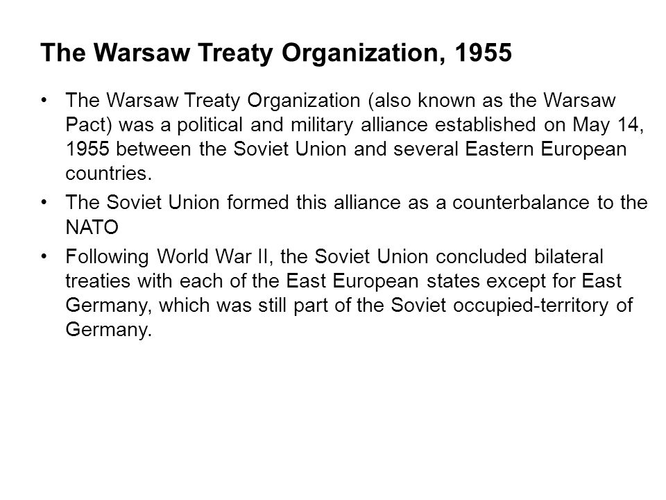 The Warsaw Treaty Organization, 1955 The Warsaw Treaty Organization (also known as the Warsaw Pact) was a political and military alliance established