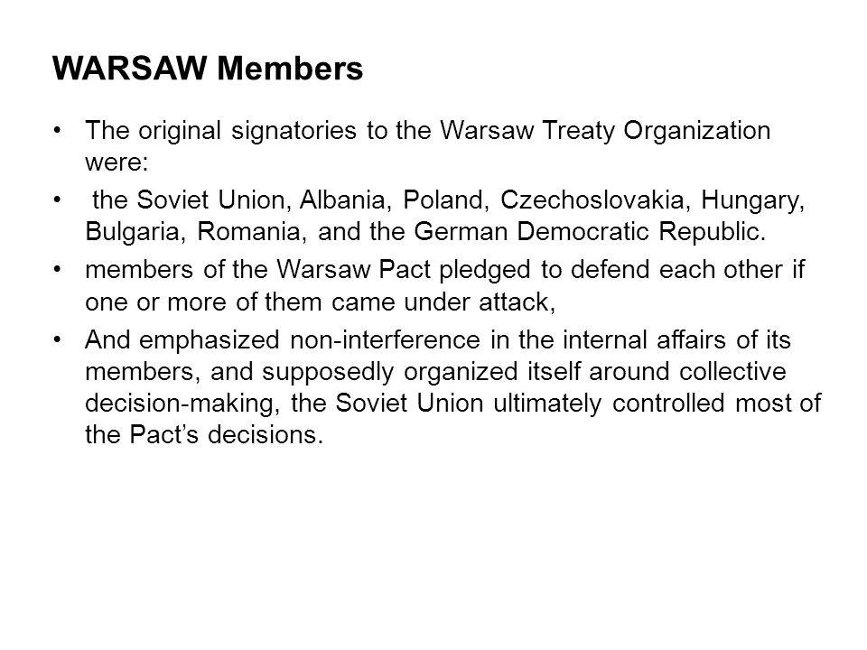 WARSAW Members The original signatories to the Warsaw Treaty Organization were: the Soviet Union, Albania, Poland, Czechoslovakia, Hungary, Bulgaria,