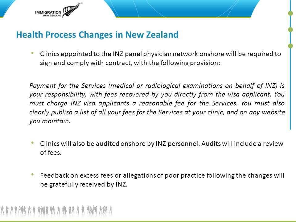 12 Health Process Changes in New Zealand Clinics appointed to the INZ panel physician network onshore will be required to sign and comply with contrac