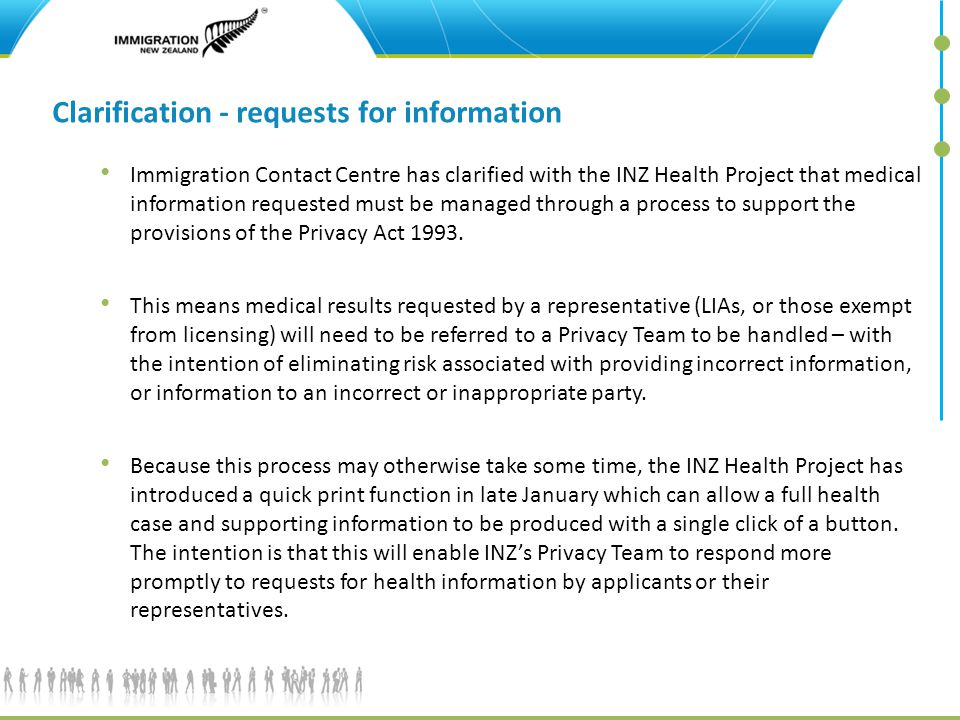 20 Clarification - requests for information Immigration Contact Centre has clarified with the INZ Health Project that medical information requested mu