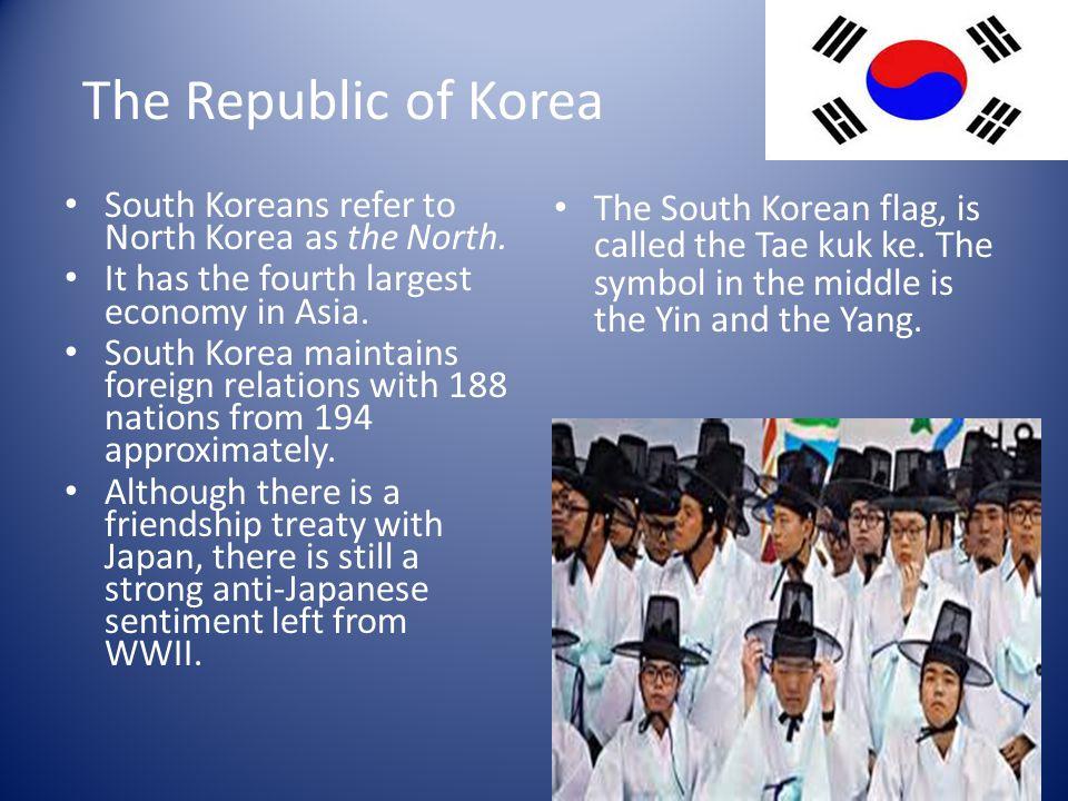 The Republic of Korea South Koreans refer to North Korea as the North.