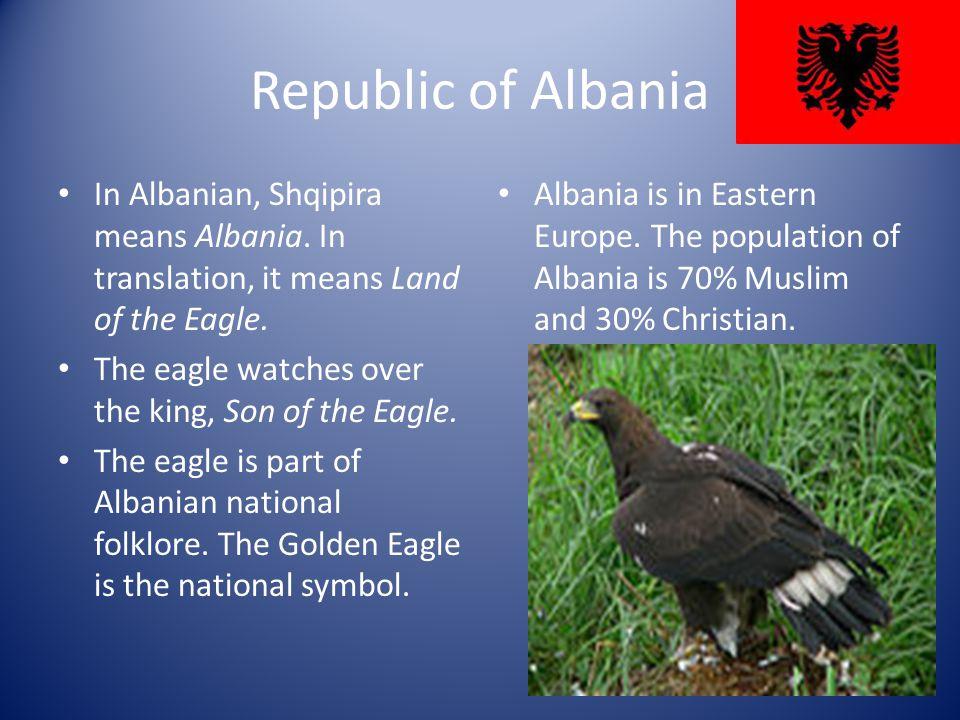 Republic of Albania In Albanian, Shqipira means Albania.