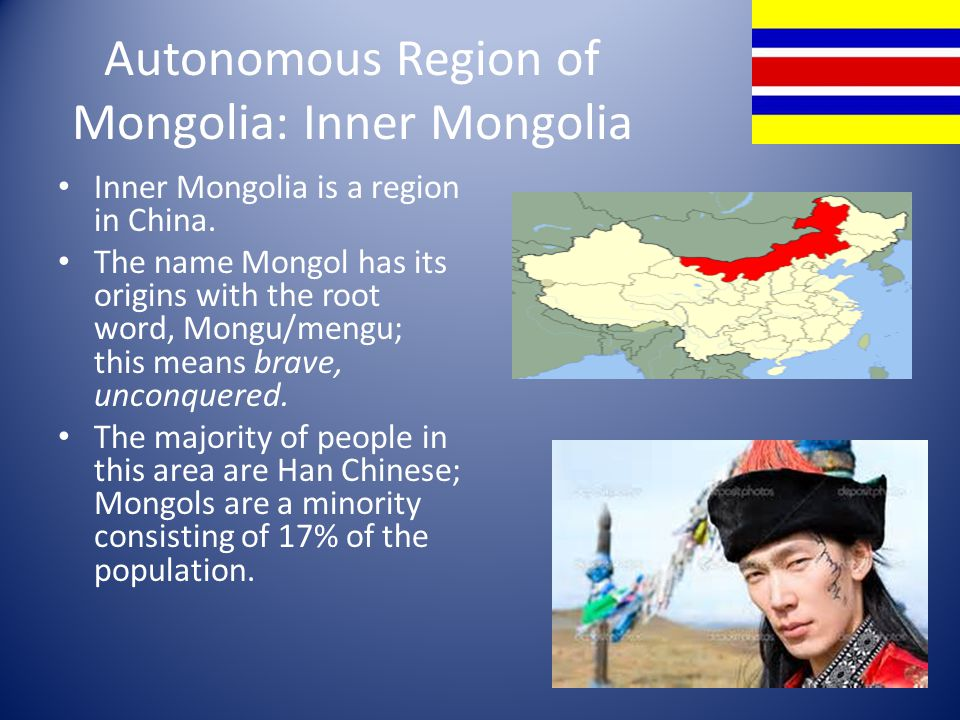 Autonomous Region of Mongolia: Inner Mongolia Inner Mongolia is a region in China.