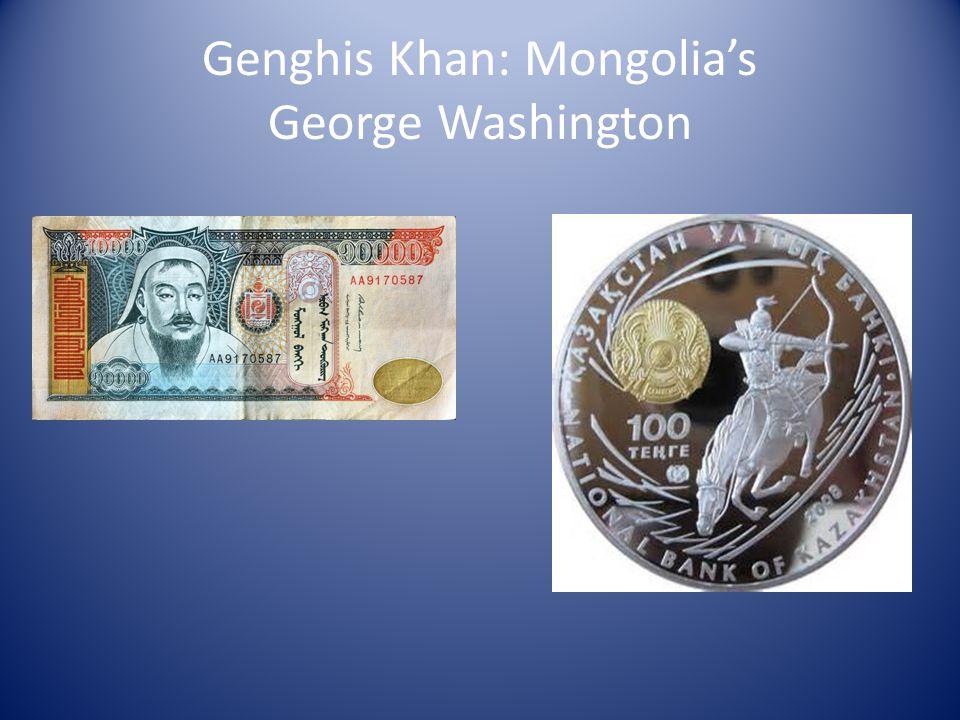 Genghis Khan: Mongolia's George Washington