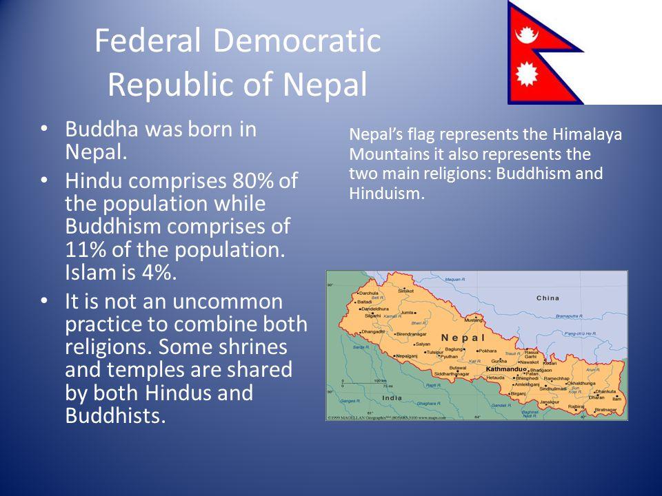 Federal Democratic Republic of Nepal Buddha was born in Nepal.