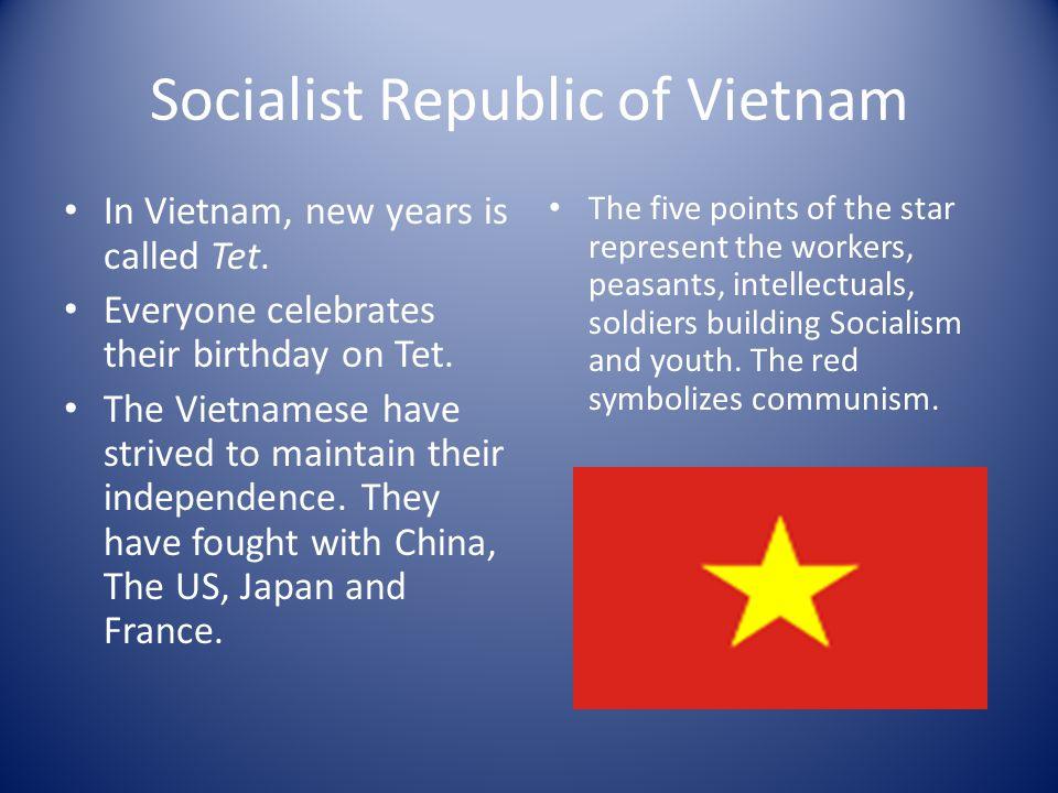 Socialist Republic of Vietnam In Vietnam, new years is called Tet.