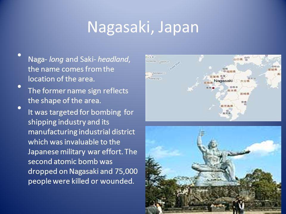 Nagasaki, Japan Naga- long and Saki- headland, the name comes from the location of the area.