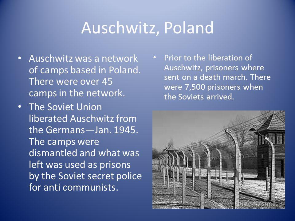 Auschwitz, Poland Auschwitz was a network of camps based in Poland.