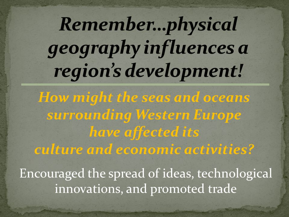 How might the seas and oceans surrounding Western Europe have affected its culture and economic activities.