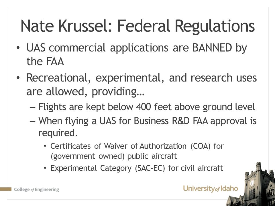 UAS commercial applications are BANNED by the FAA Recreational, experimental, and research uses are allowed, providing… – Flights are kept below 400 f