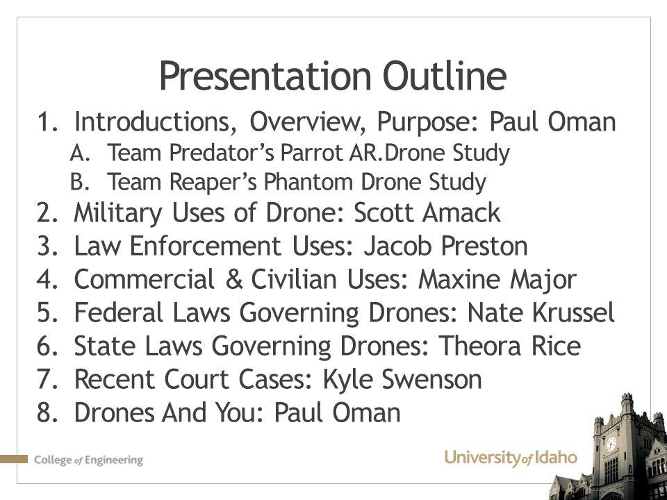 Presentation Outline 1.Introductions, Overview, Purpose: Paul Oman A.Team Predator's Parrot AR.Drone Study B.Team Reaper's Phantom Drone Study 2.Milit