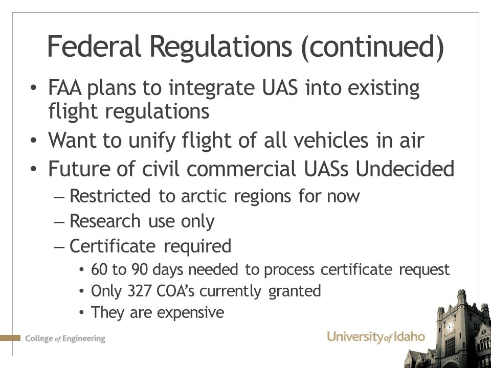 FAA plans to integrate UAS into existing flight regulations Want to unify flight of all vehicles in air Future of civil commercial UASs Undecided – Re