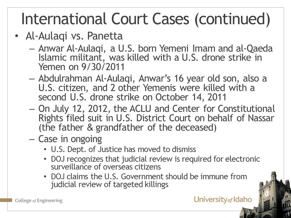 Al-Aulaqi vs. Panetta – Anwar Al-Aulaqi, a U.S. born Yemeni Imam and al-Qaeda Islamic militant, was killed with a U.S. drone strike in Yemen on 9/30/2