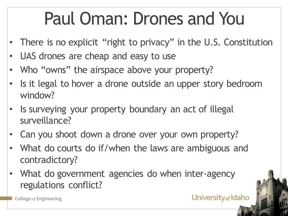 """Paul Oman: Drones and You There is no explicit """"right to privacy"""" in the U.S. Constitution UAS drones are cheap and easy to use Who """"owns"""" the airspac"""
