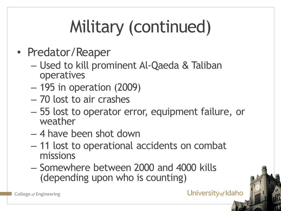 Predator/Reaper – Used to kill prominent Al-Qaeda & Taliban operatives – 195 in operation (2009) – 70 lost to air crashes – 55 lost to operator error,