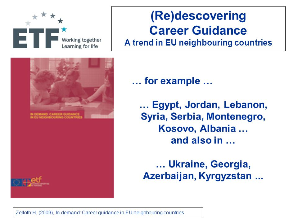 JORDAN Career Guidance Strategy linked to TVET adopted by National E-TVET Council (2011) Action Plan targeting Community Colleges and Employment Centres (2011-2015) Establishing Career Guidance Implementation Unit under E- TVET Council; one-stop Clearinghouse; 'suite' of career guidance workshops; university partnership with post-graduate diploma in career development; electronic labour market information system; image building campaign for E-TVET; promoting employer involvement at all levels of the education system