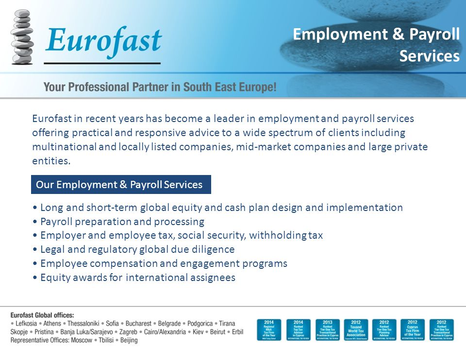 Employment & Payroll Services Eurofast in recent years has become a leader in employment and payroll services offering practical and responsive advice to a wide spectrum of clients including multinational and locally listed companies, mid-market companies and large private entities.