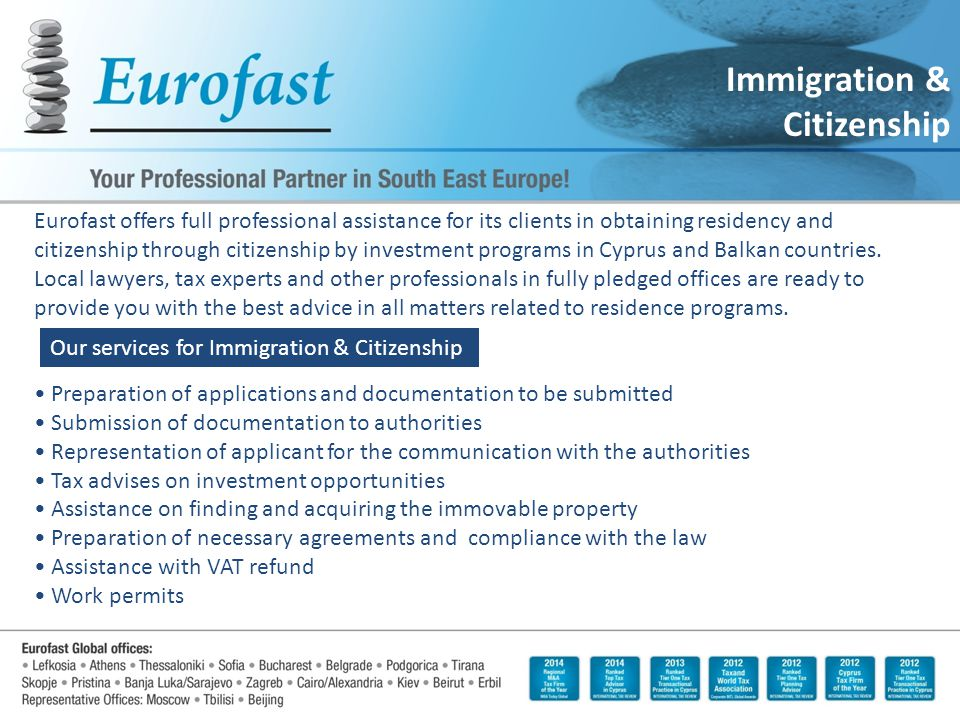 Immigration & Citizenship Eurofast offers full professional assistance for its clients in obtaining residency and citizenship through citizenship by investment programs in Cyprus and Balkan countries.