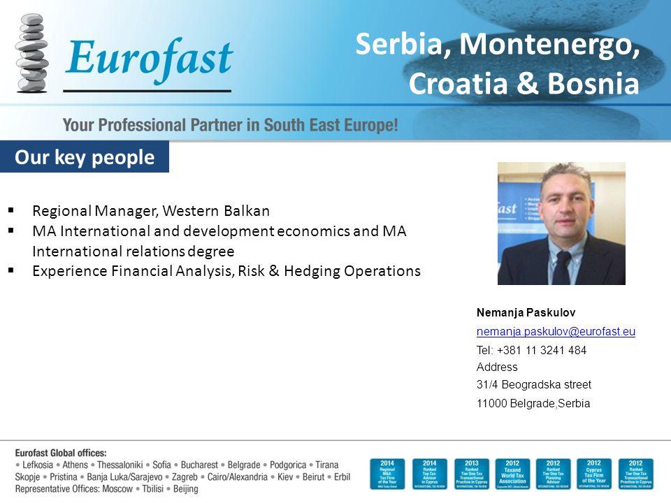 Our key people Serbia, Montenergo, Croatia & Bosnia  Regional Manager, Western Balkan  MA International and development economics and MA Internation