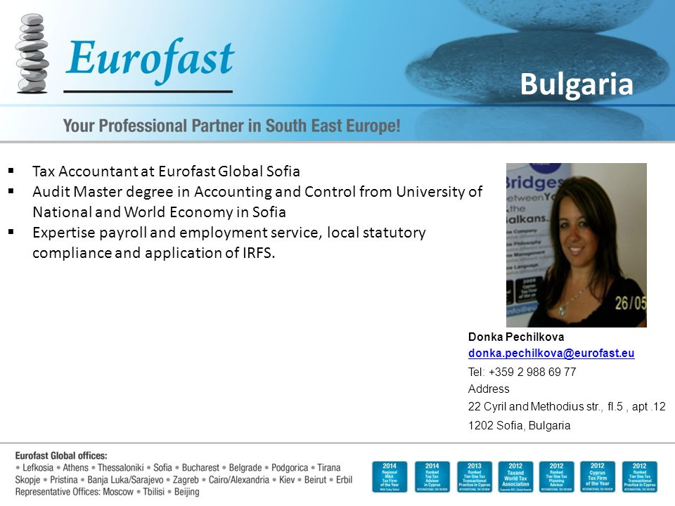  Tax Accountant at Eurofast Global Sofia  Audit Master degree in Accounting and Control from University of National and World Economy in Sofia  Expertise payroll and employment service, local statutory compliance and application of IRFS.