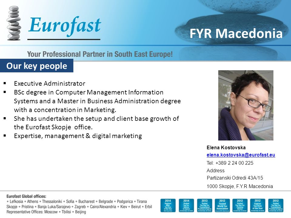 Our key people FYR Macedonia  Executive Administrator  BSc degree in Computer Management Information Systems and a Master in Business Administration