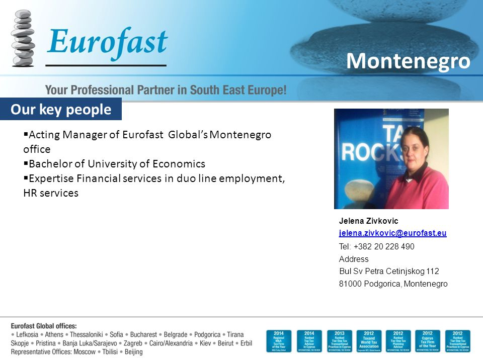 Our key people Montenegro  Acting Manager of Eurofast Global's Montenegro office  Bachelor of University of Economics  Expertise Financial services