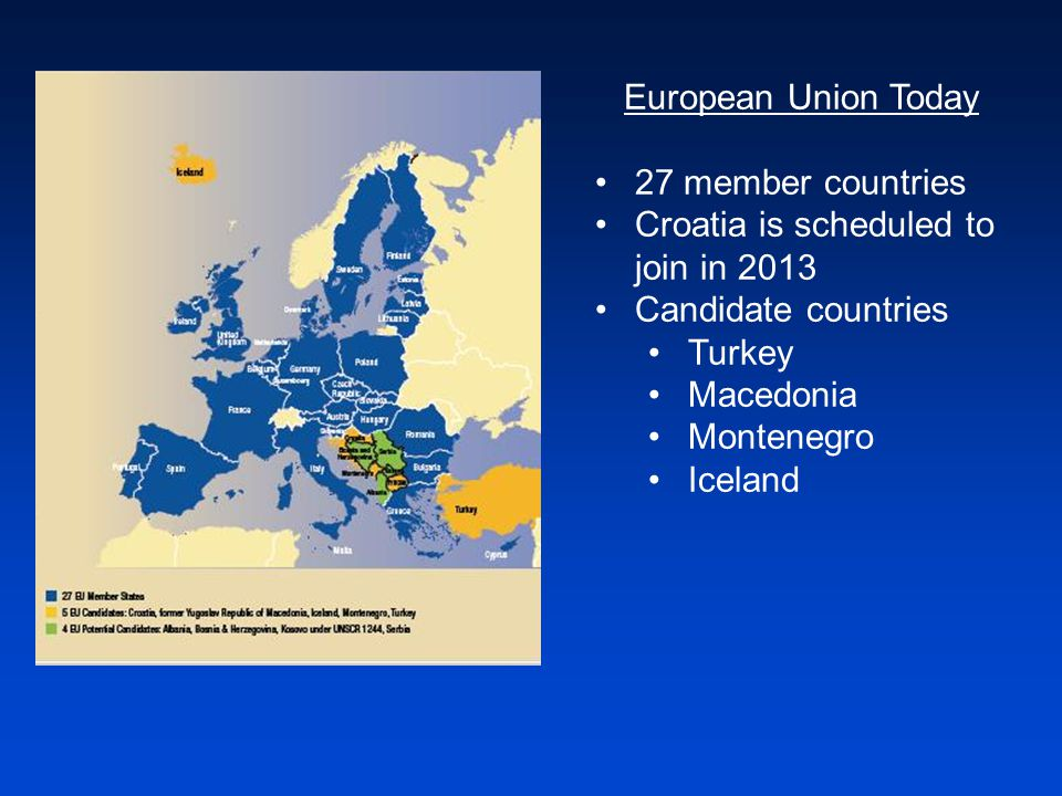 European Union Today 27 member countries Croatia is scheduled to join in 2013 Candidate countries Turkey Macedonia Montenegro Iceland