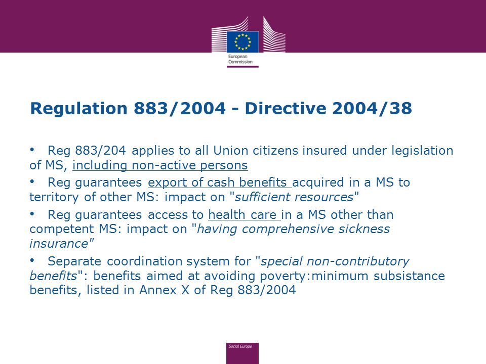 Regulation 883/2004 - Directive 2004/38 Reg 883/204 applies to all Union citizens insured under legislation of MS, including non-active persons Reg gu