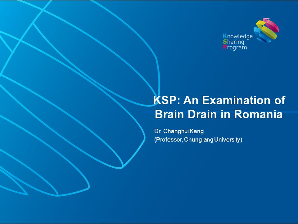 Dr. Changhui Kang (Professor, Chung-ang University) KSP: An Examination of Brain Drain in Romania