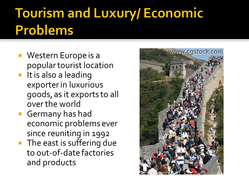  Western Europe is a popular tourist location  It is also a leading exporter in luxurious goods, as it exports to all over the world  Germany has had economic problems ever since reuniting in 1992  The east is suffering due to out-of-date factories and products