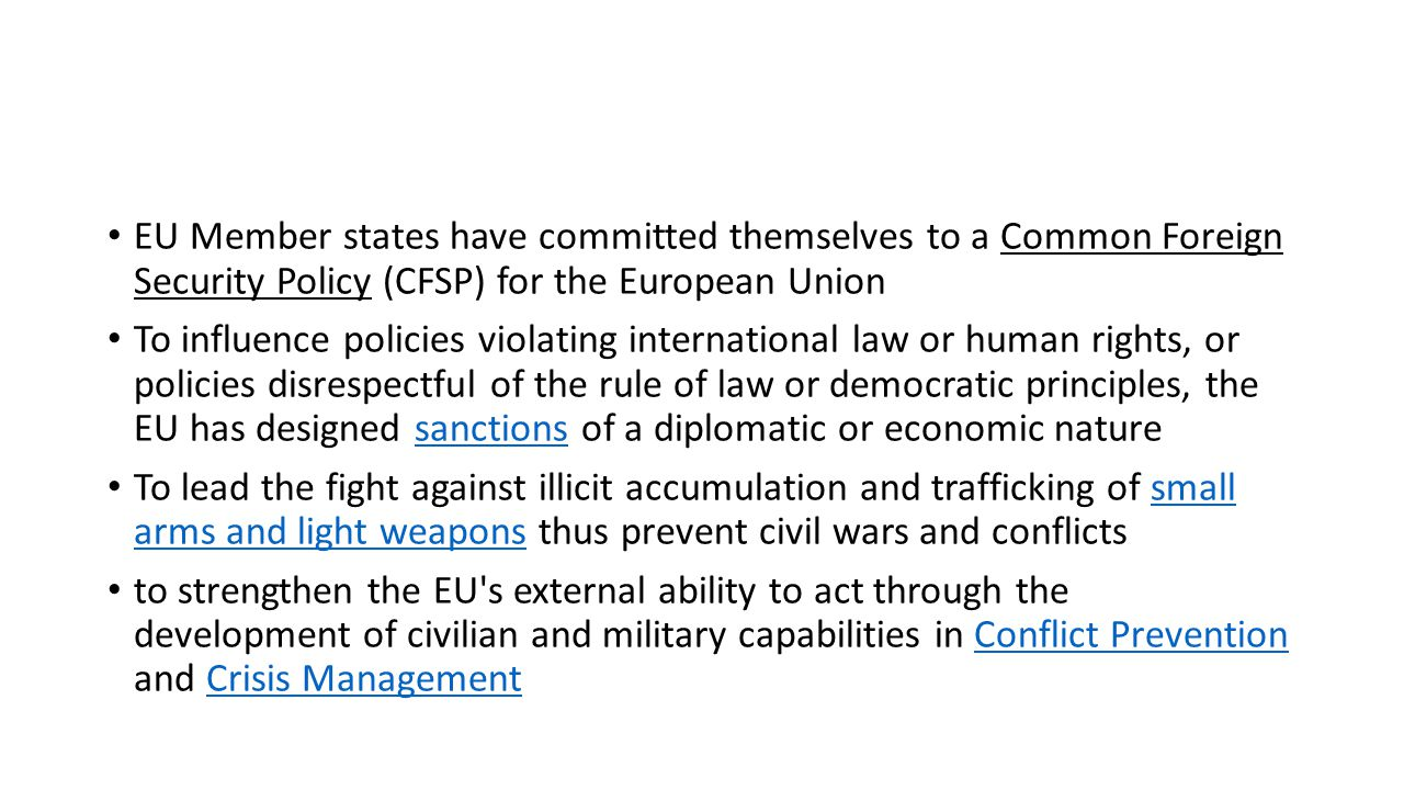 EU Member states have committed themselves to a Common Foreign Security Policy (CFSP) for the European Union To influence policies violating internati