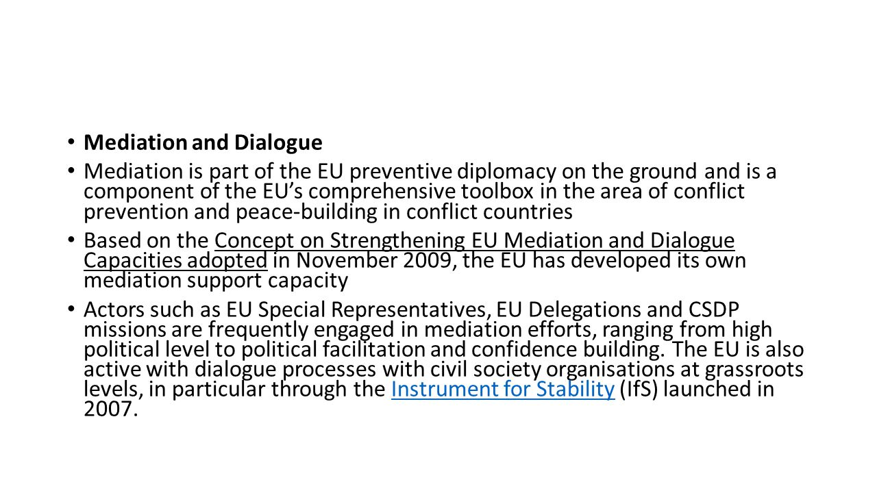 Mediation and Dialogue Mediation is part of the EU preventive diplomacy on the ground and is a component of the EU's comprehensive toolbox in the area