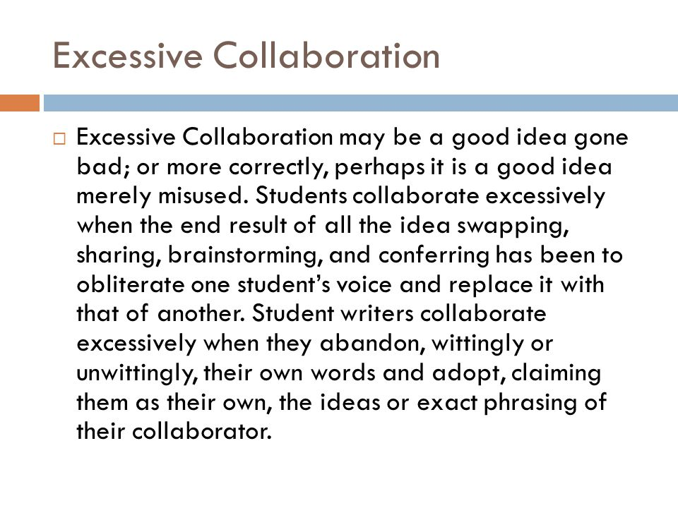 Excessive Collaboration  Excessive Collaboration may be a good idea gone bad; or more correctly, perhaps it is a good idea merely misused.