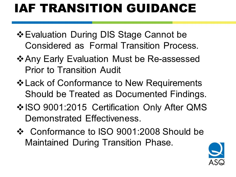 IAF TRANSITION GUIDANCE  Evaluation During DIS Stage Cannot be Considered as Formal Transition Process.  Any Early Evaluation Must be Re-assessed Pr