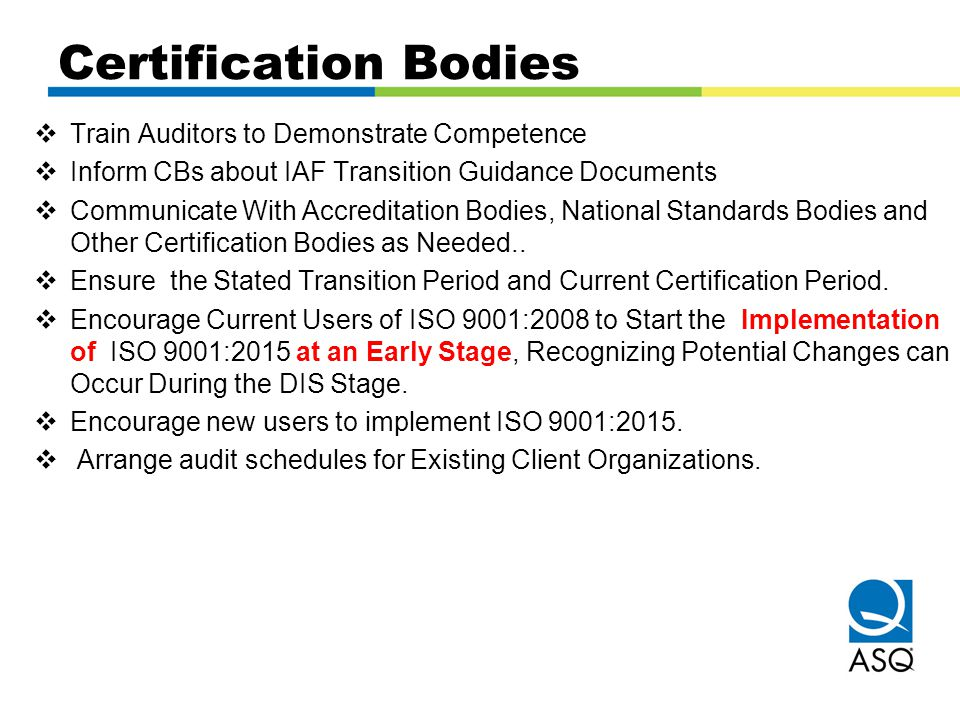 Certification Bodies  Train Auditors to Demonstrate Competence  Inform CBs about IAF Transition Guidance Documents  Communicate With Accreditation