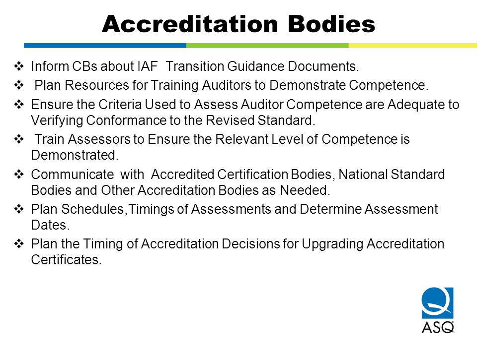 Accreditation Bodies  Inform CBs about IAF Transition Guidance Documents.  Plan Resources for Training Auditors to Demonstrate Competence.  Ensure