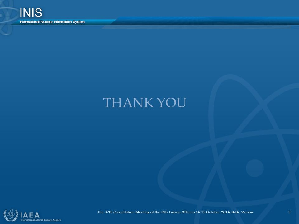 THANK YOU The 37th Consultative Meeting of the INIS Liaison Officers 14-15 October 2014, IAEA, Vienna 5