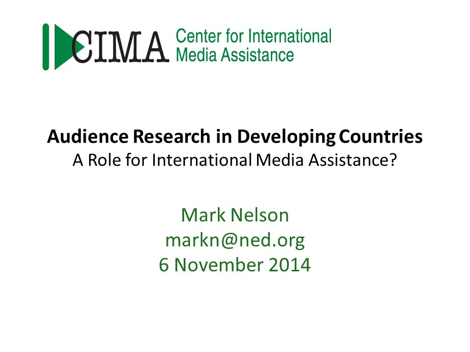 Mark Nelson markn@ned.org 6 November 2014 Audience Research in Developing Countries A Role for International Media Assistance?