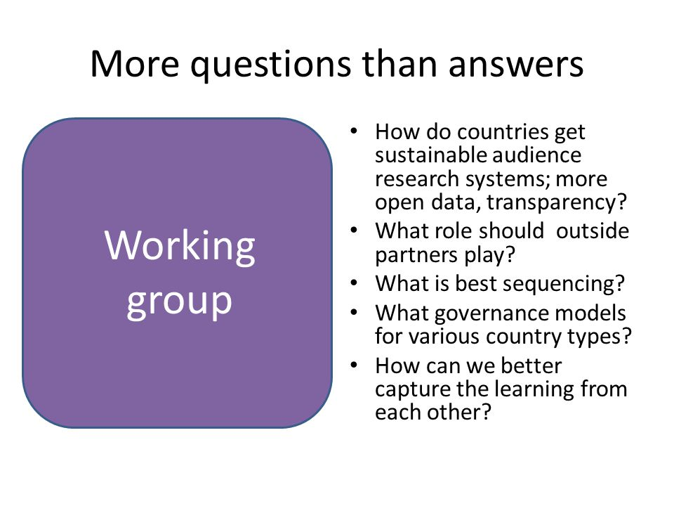 More questions than answers How do countries get sustainable audience research systems; more open data, transparency.
