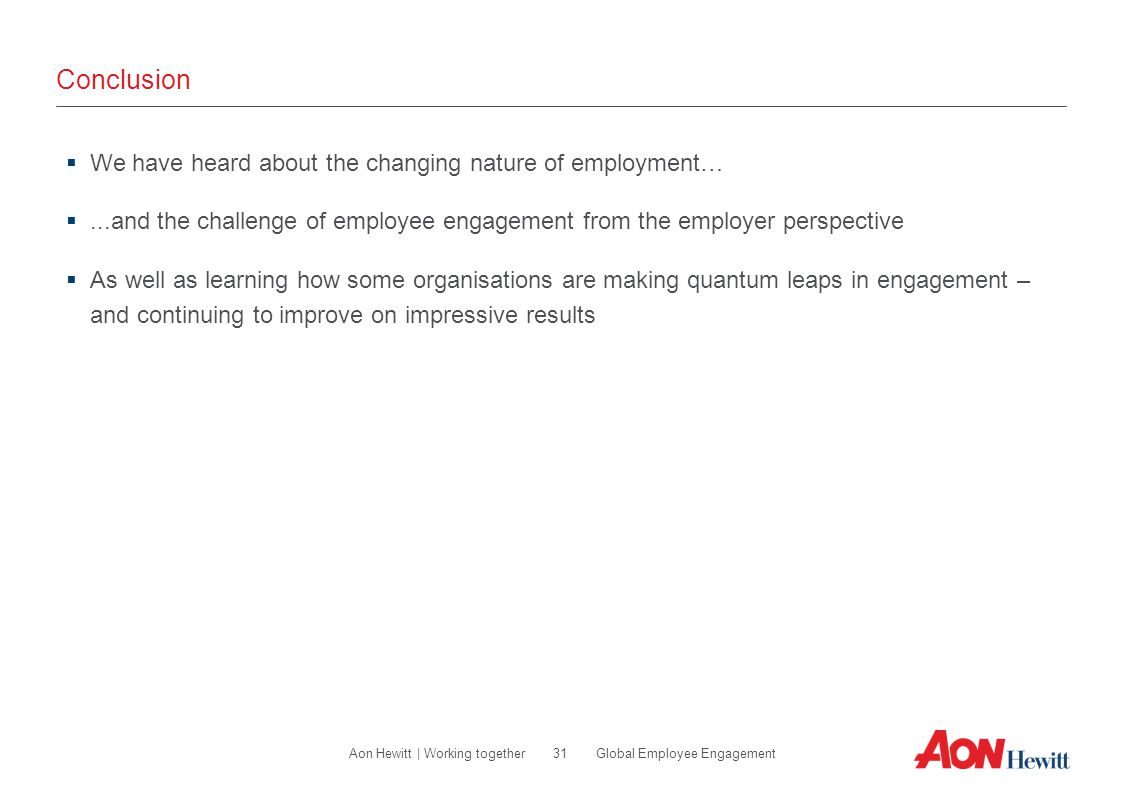 31 Global Employee EngagementAon Hewitt | Working together Conclusion  We have heard about the changing nature of employment… ...and the challenge o