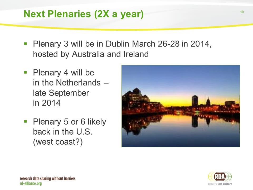 10  Plenary 3 will be in Dublin March 26-28 in 2014, hosted by Australia and Ireland  Plenary 4 will be in the Netherlands – late September in 2014  Plenary 5 or 6 likely back in the U.S.