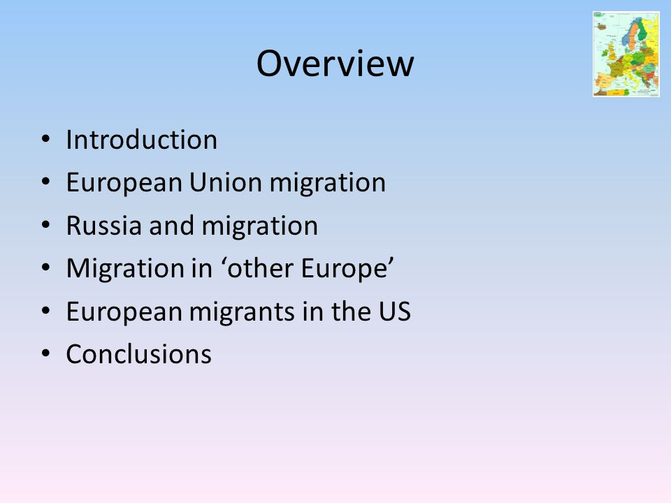 Overview Introduction European Union migration Russia and migration Migration in 'other Europe' European migrants in the US Conclusions
