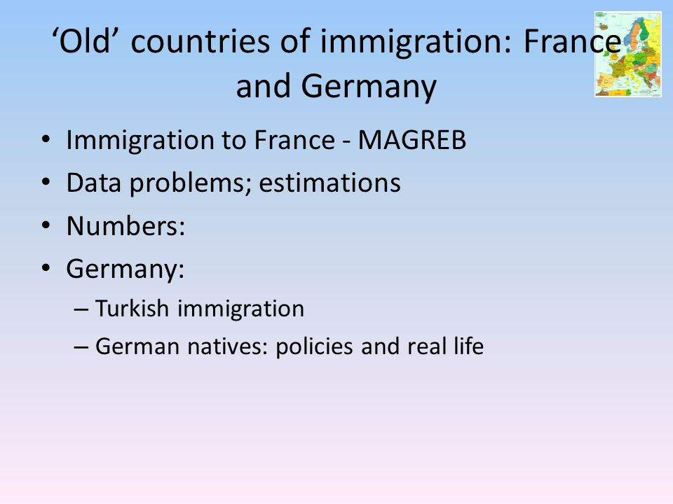 'Old' countries of immigration: France and Germany Immigration to France - MAGREB Data problems; estimations Numbers: Germany: – Turkish immigration –