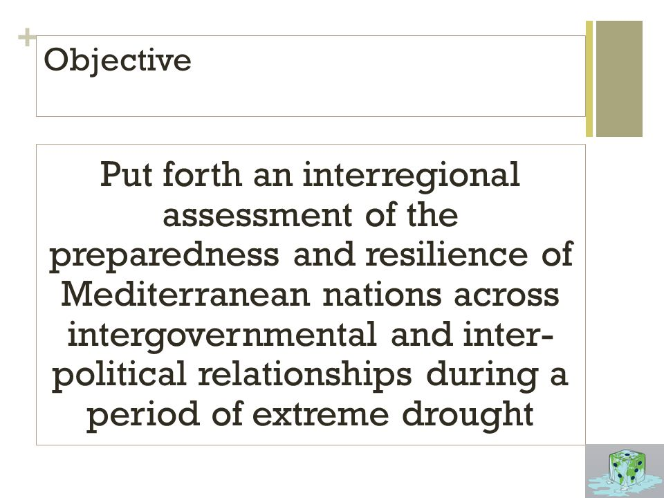 + Objective Put forth an interregional assessment of the preparedness and resilience of Mediterranean nations across intergovernmental and inter- political relationships during a period of extreme drought