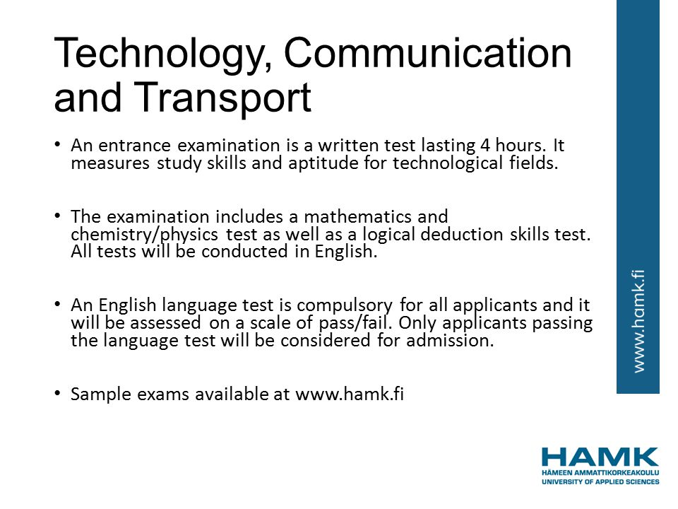 Technology, Communication and Transport An entrance examination is a written test lasting 4 hours.